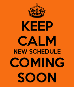 keep-calm-new-schedule-coming-soon